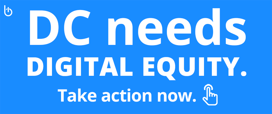 DC needs Digital Equity. Take Action Now.